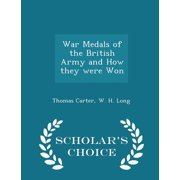 War Medals of the British Army and How They Were Won - Scholar's Choice Edition