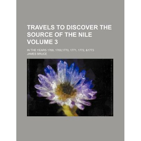 Travels To Discover The Source Of The Nile Volume 3  In The Years 1768  1769 1770  1771  1772   1773