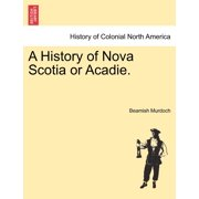 A History of Nova Scotia or Acadie. Vol. I.