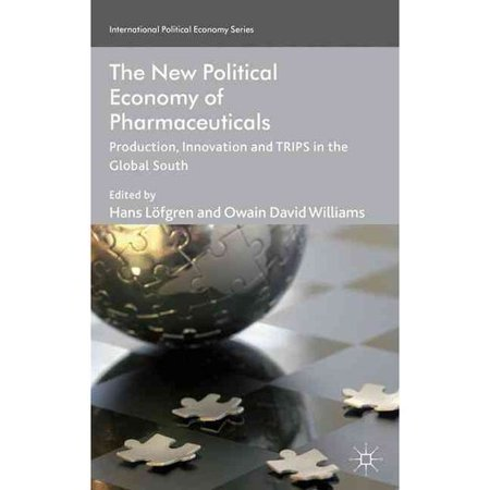 The New Political Economy Of Pharmaceuticals  Production  Innnovation And Trips In The Global South