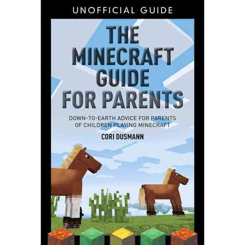 The Minecraft Guide for Parents: Down-to-earth Advice for Parents of Children Playing Minecraft