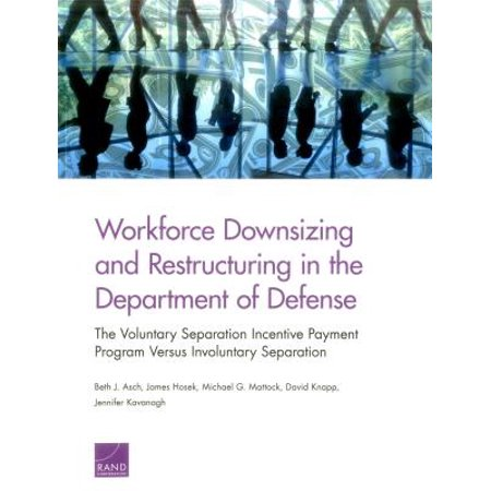 Workforce Downsizing and Restructuring in the Department of Defense : The  Voluntary Separation Incentive Payment Program Versus Involuntary Separation