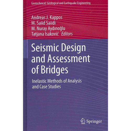 Seismic Design and Assessment of Bridges: Inelastic Methods of Analysis and Case Studies