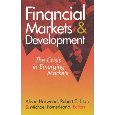 Financial Markets and Development : The Crisis in Emerging (The Theory Of Money And Financial Institutions)