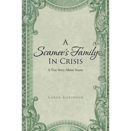 A Scamee's Family in Crisis : A True Story About (A Story About Family Greed Religion And Oil)