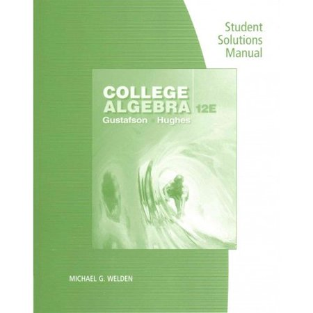 Student Solutions Manual for Gustafson/Hughes' College Algebra, 12th