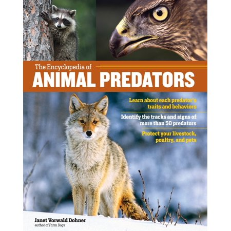 The Encyclopedia Of Animal Predators   Learn About Each Predator S Traits And Behaviors  Identify The Tracks And Signs Of More Than 50 Predators  Protect Your Livestock  Poultry  And Pets