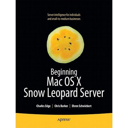 Beginning Mac OS X Snow Leopard Server : From Solo Install to Enterprise