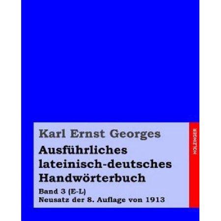 Ausfuhrliches Lateinisch Deutsches Handworterbuch  Band 3  E L  Neusatz Der 8  Auflage Von 1913  German