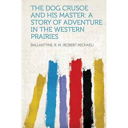 The Dog Crusoe and His Master: A Story of Adventure in the Western Prairies