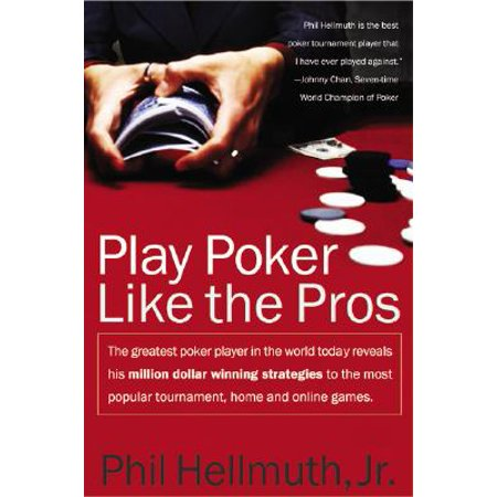 Play Poker Like the Pros : The Greatest Poker Player in the World Today Reveals His Million-Dollar-Winning Strategies to the Most Popular Tournament, Home and Online (Most Popular Baseball Players Of All Time)