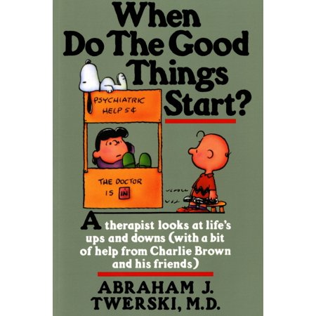 When Do The Good Things Start? : A Therapist Looks at Life's Ups and Downs (With a Bit of Help from Charlie Brown and His Friends)
