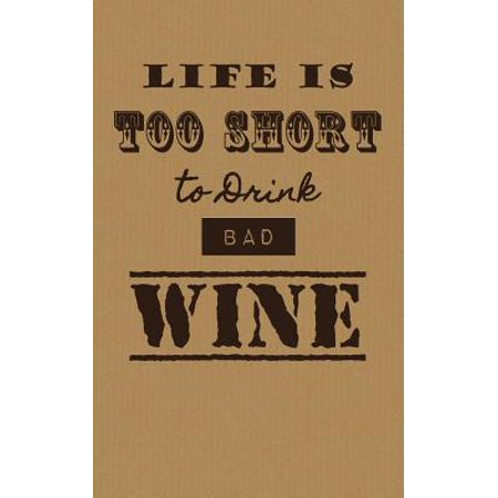 Life Is Too Short to Drink Bad Wine : Wine Tasting Journal / Diary / Notebook for Wine Lovers