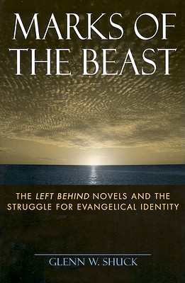Marks of the Beast: The Left Behind Novels and the Struggle for Evangelical Identity
