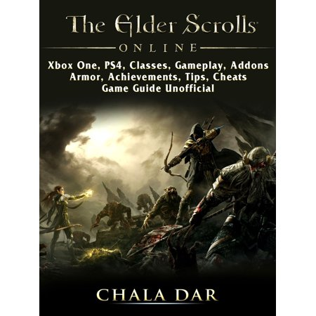 The Elder Scrolls Online, Xbox One, PS4, Classes, Gameplay, Addons, Armor, Achievements, Tips, Cheats, Game Guide Unofficial -