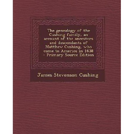 The Genealogy Of The Cushing Family  An Account Of The Ancestors And Descendants Of Matthew Cushing  Who Came To America In 1638