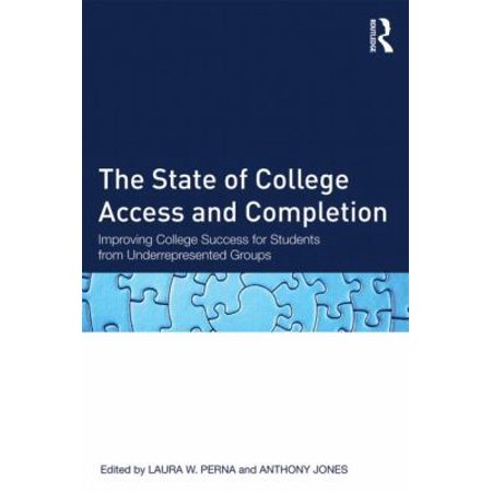 The State Of College Access And Completion  Improving College Success For Students From Underrepresented Groups