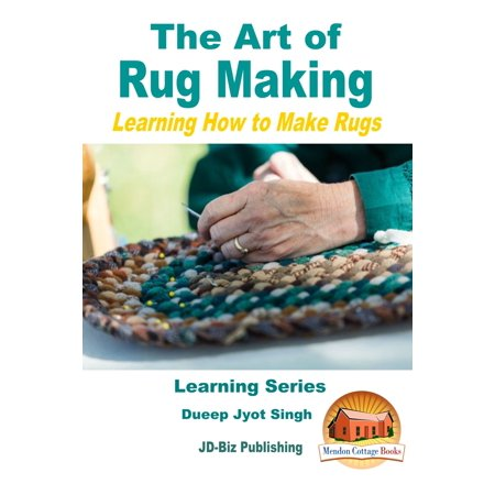 The Art Of Rug Making Learning How To Make Rugs Ebook