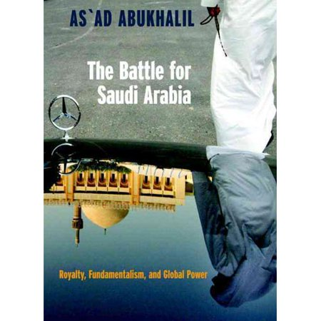 The Battle for Saudi Arabia: Royalty, Fundamentalism and Global Power