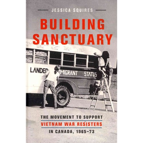 Building Sanctuary: The Movement to Support Vietnam War Resisters in Canada, 1965-1973