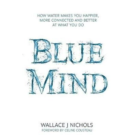 Blue Mind: How Water Makes You Happier, More Connected and Better at What You Do (Hardcover)