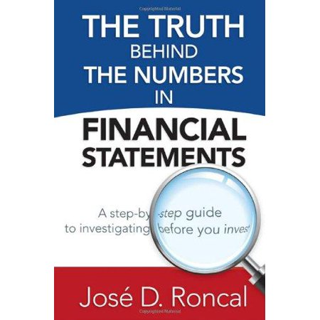 The Truth Behind The Numbers In Financial Statements  A Step By Step Guide To Investigating Before You Invest