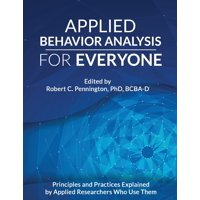 Applied Behavior Analysis for Everyone: Principles and Practices Explained by Applied Researchers Who Use Them (Paperback)