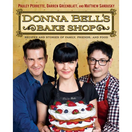 Donna Bell's Bake Shop : Recipes and Stories of Family, Friends, and (Best Fundraising Bake Sale Recipes)