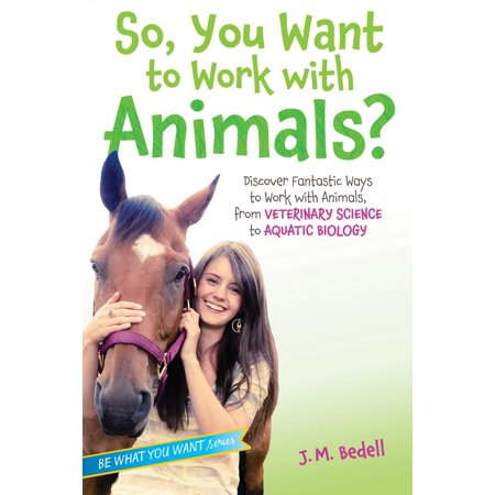 So, You Want to Work with Animals? : Discover Fantastic Ways to Work with Animals, from Veterinary Science to Aquatic (The Biology Of Cancer Garland Science 2007)