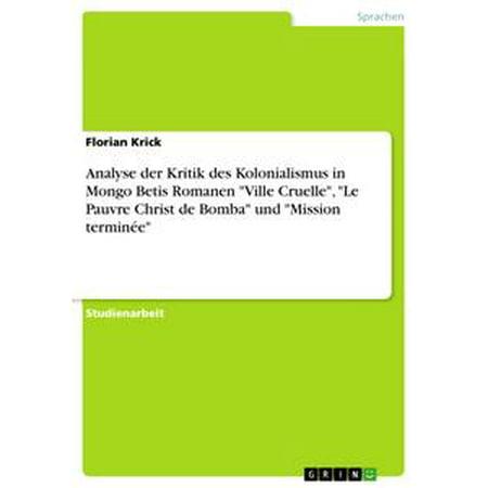 Analyse der Kritik des Kolonialismus in Mongo Betis Romanen 'Ville Cruelle', 'Le Pauvre Christ de Bomba' und 'Mission terminée' - eBook