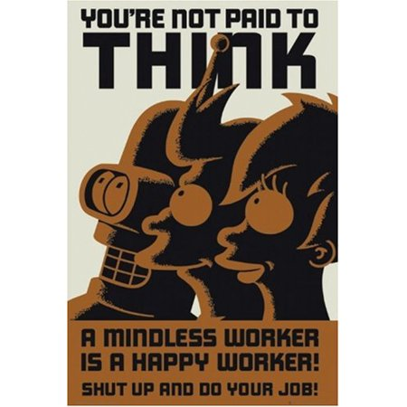 Futurama Poster A Mindless Worker Is a Happy Worker Your Not Paid To Think Fry..., By RhythmHound Ship from - Fry From Futurama