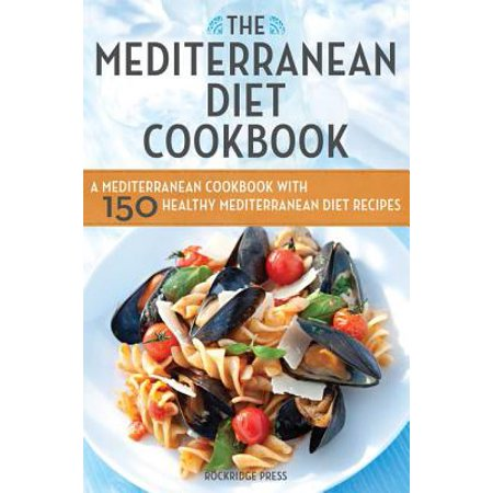 Mediterranean Diet Cookbook : A Mediterranean Cookbook with 150 Healthy Mediterranean Diet (Best Mediterranean Diet Cookbook Recipes)