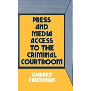 Press and Media Access to the Criminal Courtroom (Hardcover)