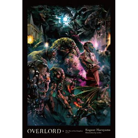 Overlord, Vol. 6 (light novel) : The Men of the Kingdom Part