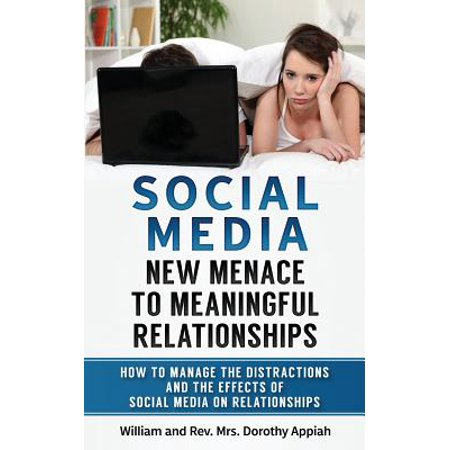 Social Media : New Menace to Meaningful Relationships: How to Manage the Distractions and Effects of Social Media on (Long Term Effects Of The New Deal)