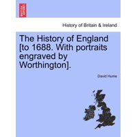 The History of England [To 1688. with Portraits Engraved by Worthington].