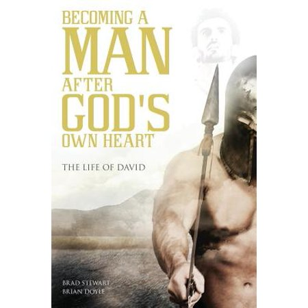 A Man After God's Own Heart : The Life of David (David Was A Man After Gods Own Heart)