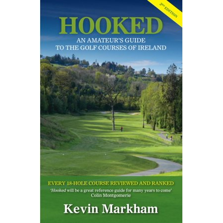 Hooked: An Amateur's Guide to the Golf Courses of Ireland -