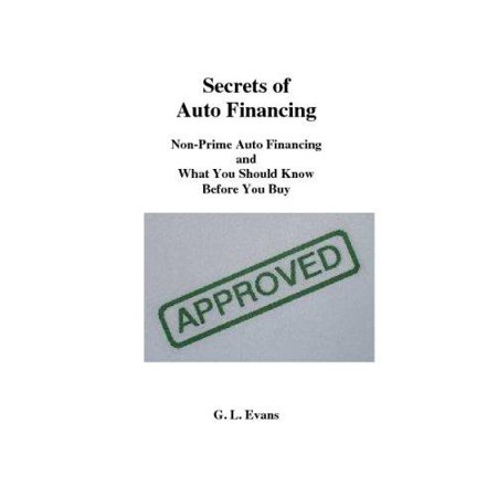 Secrets Of Auto Financing  Non Prime Auto Financing And What You Should Know Before You Buy
