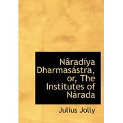 Nacradasya Dharmasaistra, Or, the Institutes of Nairada