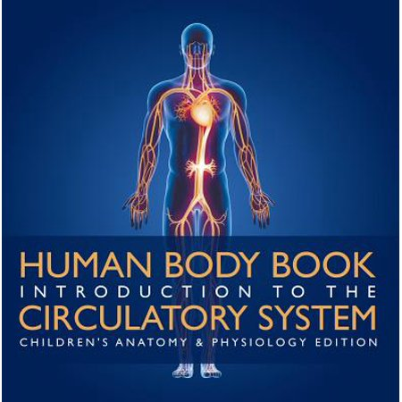Human Body Book | Introduction to the Circulatory System | Children's Anatomy & Physiology Edition -