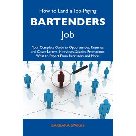 How to Land a Top-Paying Bartenders Job: Your Complete Guide to Opportunities, Resumes and Cover Letters, Interviews, Salaries, Promotions, What to Expect From Recruiters and More - eBook - Bartender From The Love Boat