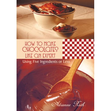 How to Make Chocolates Like an Expert - eBook (How To Make Chocolate Cake)