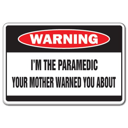 I'm The Paramedic Warning Sign | Indoor/Outdoor | Funny Home Décor for Garages, Living Rooms, Bedroom, Offices | SignMission Mother Ambulance Help Emt Emergency Funny Gift Sign Wall Plaque Decoration
