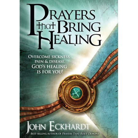 Prayers That Bring Healing : Overcome Sickness, Pain, and Disease. God's Healing is for (The Best Prayer For Healing)