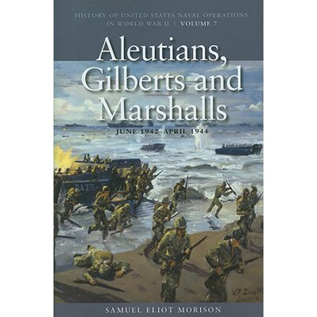 Aleutians, Gilberts and Marshalls, June 1941-April 1944 : History of United States Naval Operations in World War II, Volume