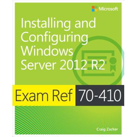 Exam Ref 70-410 Installing and Configuring Windows Server 2012 R2 (MCSA) - (Exam 410 Installing And Configuring Windows Server 2012)
