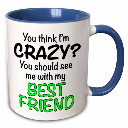 3dRose You think Im crazy you should see me with my best friend, Lime Green - Two Tone Blue Mug,