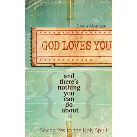 God Loves You and There's Nothing You Can Do About It : Saying Yes to the Holy