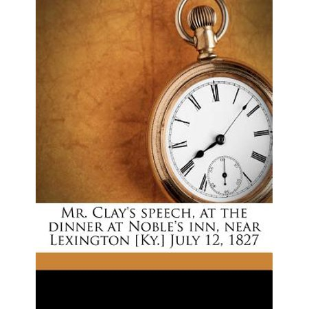 Mr. Clay's Speech, at the Dinner at Noble's Inn, Near Lexington [Ky.] July 12, 1827 - Car Mart Lexington Ky